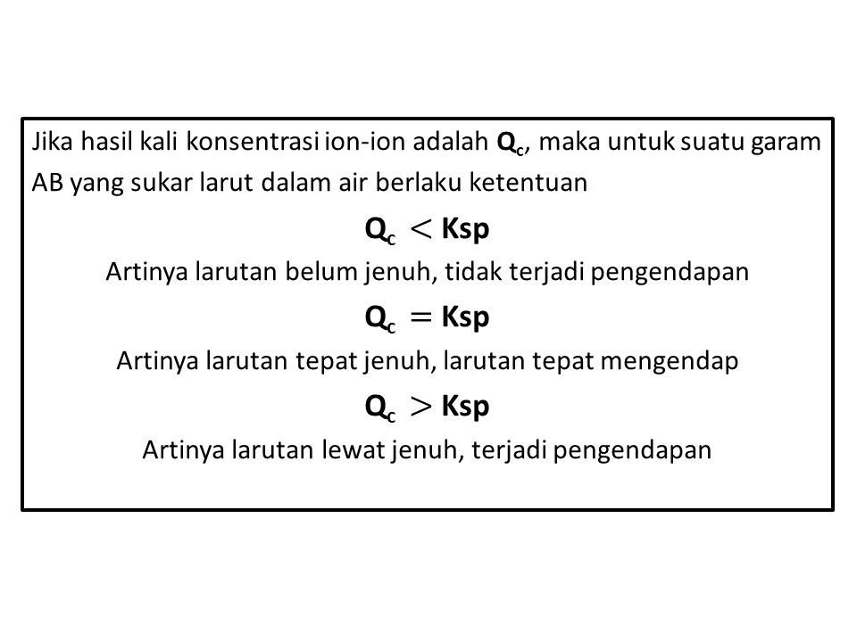 Qc < Ksp Qc = Ksp Qc > Ksp