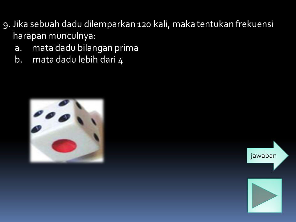 9. Jika sebuah dadu dilemparkan 120 kali, maka tentukan frekuensi