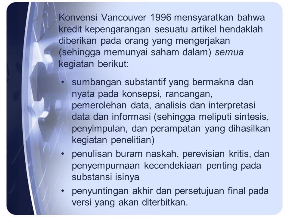 Konvensi Vancouver 1996 mensyaratkan bahwa kredit kepengarangan sesuatu artikel hendaklah diberikan pada orang yang mengerjakan (sehingga memunyai saham dalam) semua kegiatan berikut: