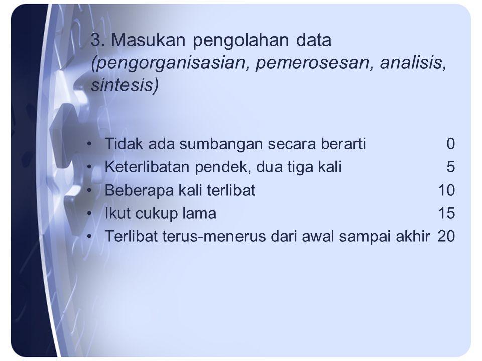3. Masukan pengolahan data (pengorganisasian, pemerosesan, analisis, sintesis)