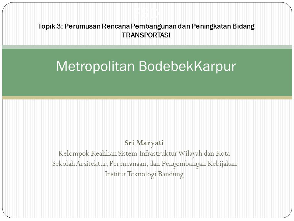 FGD Topik 3: Perumusan Rencana Pembangunan dan Peningkatan Bidang TRANSPORTASI Metropolitan BodebekKarpur