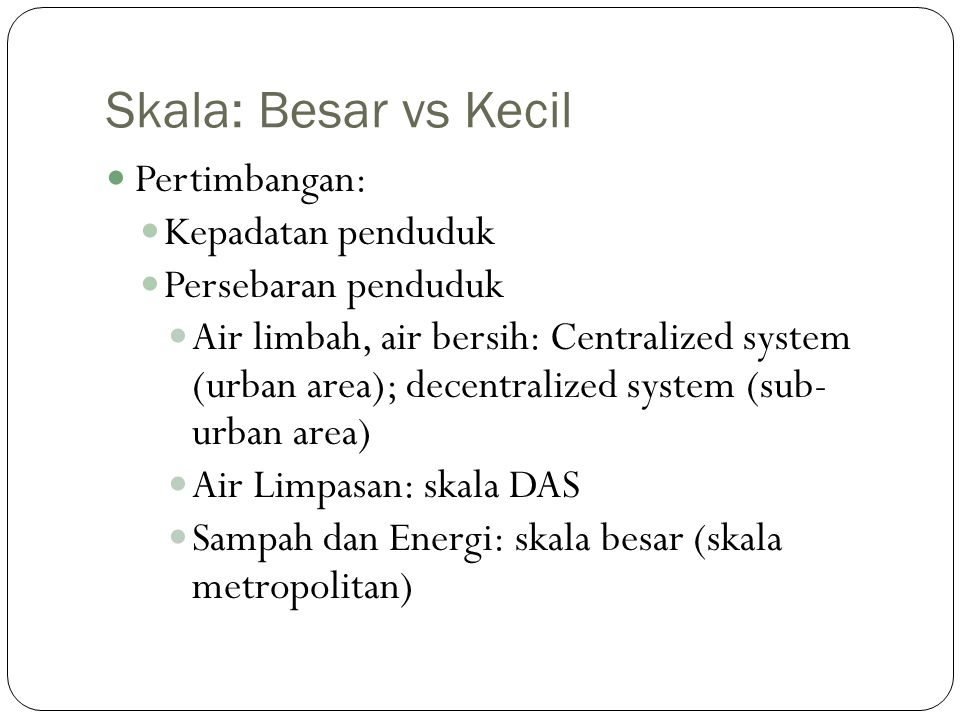 Skala: Besar vs Kecil Pertimbangan: Kepadatan penduduk