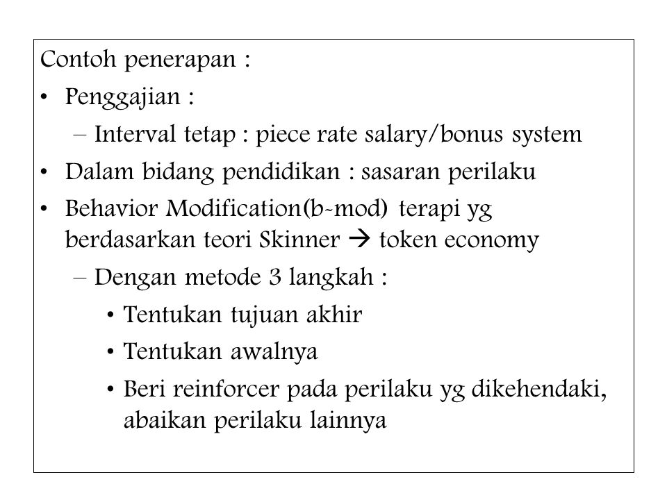 Contoh penerapan : Penggajian : Interval tetap : piece rate salary/bonus system. Dalam bidang pendidikan : sasaran perilaku.