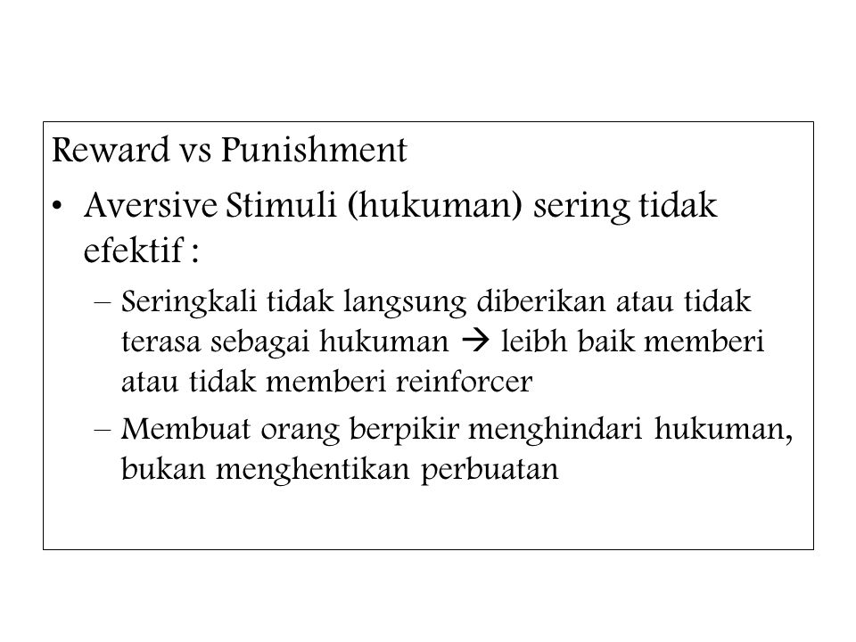Aversive Stimuli (hukuman) sering tidak efektif :