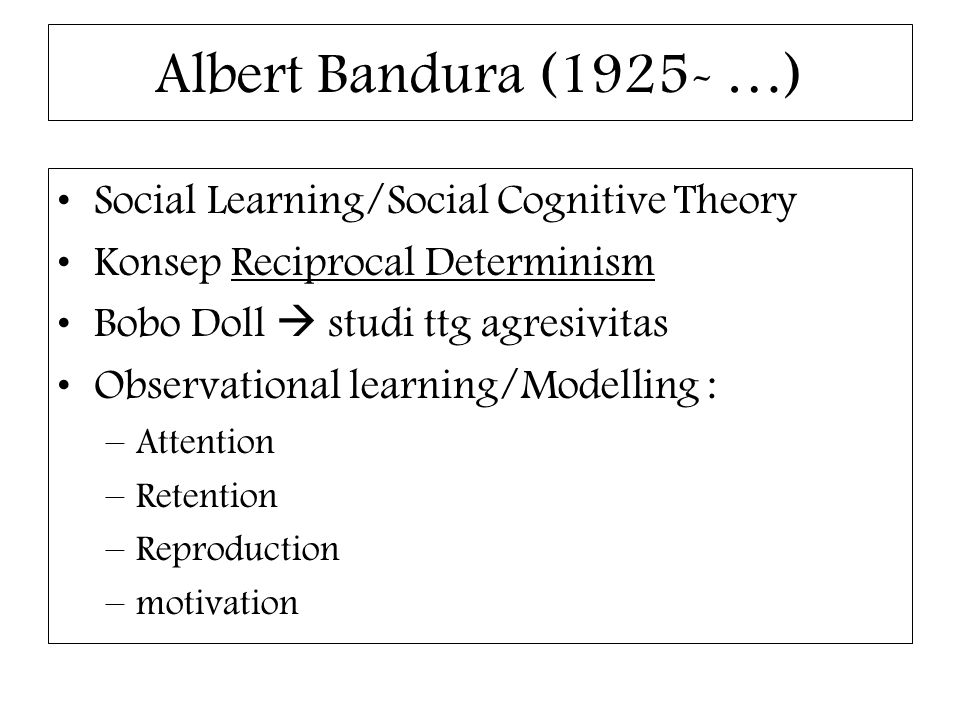 Albert Bandura (1925- …) Social Learning/Social Cognitive Theory