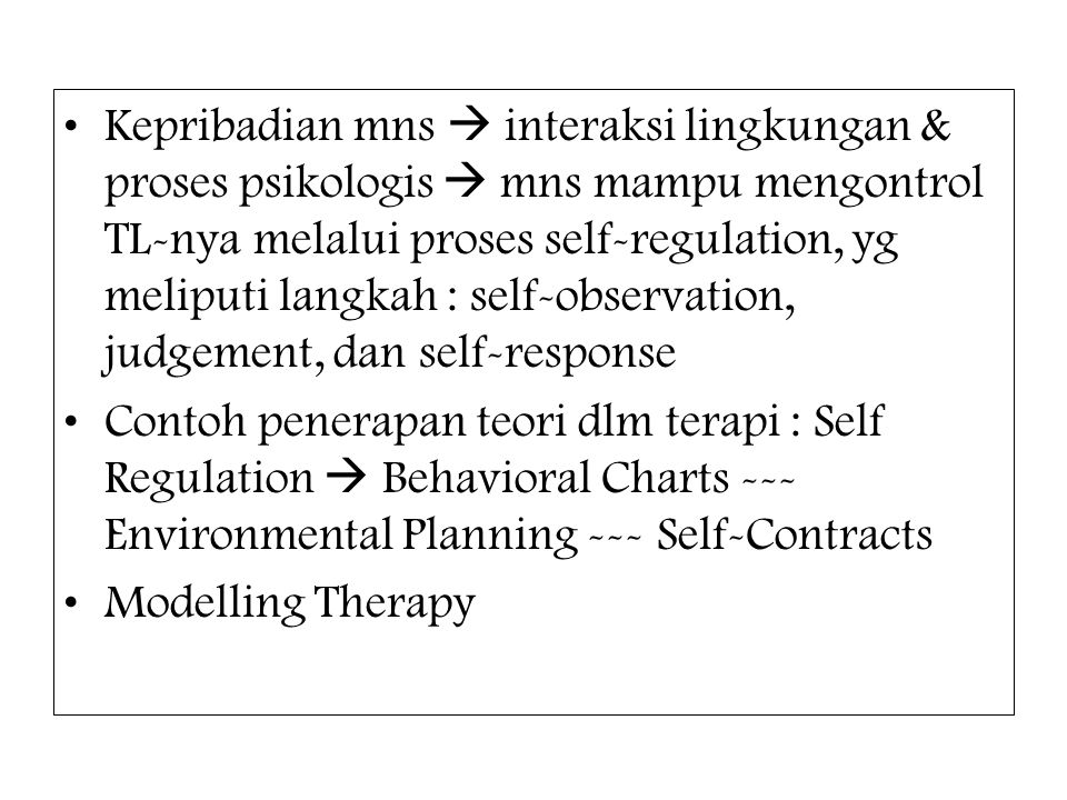 Kepribadian mns  interaksi lingkungan & proses psikologis  mns mampu mengontrol TL-nya melalui proses self-regulation, yg meliputi langkah : self-observation, judgement, dan self-response