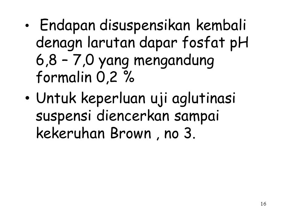Endapan disuspensikan kembali denagn larutan dapar fosfat pH 6,8 – 7,0 yang mengandung formalin 0,2 %