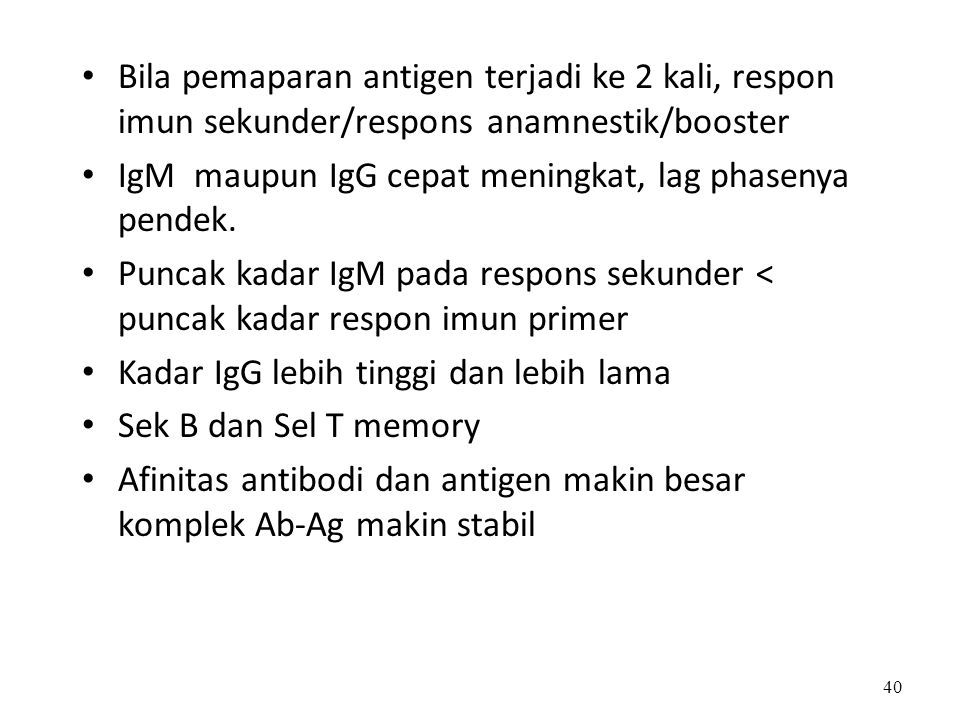 Bila pemaparan antigen terjadi ke 2 kali, respon imun sekunder/respons anamnestik/booster