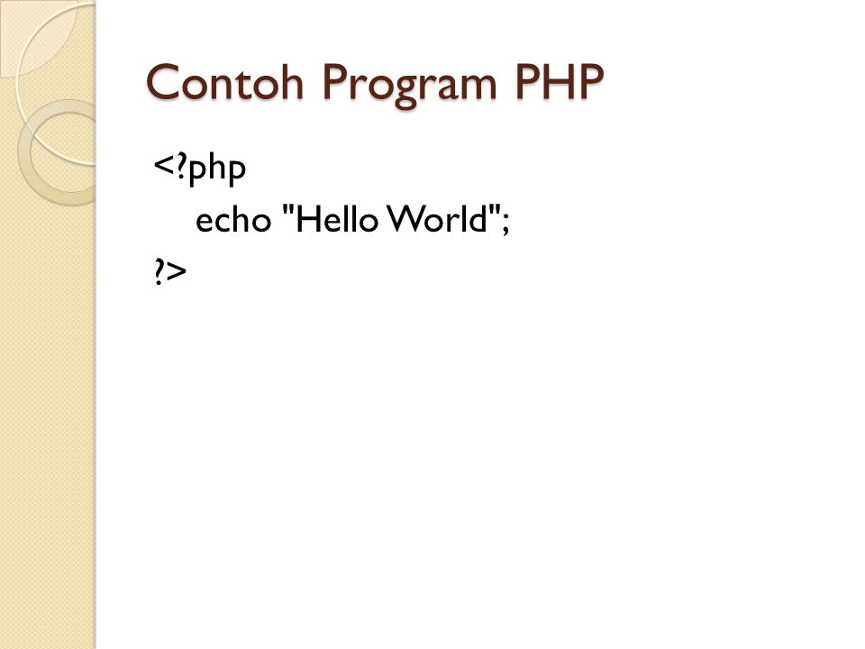 Contoh Program PHP < php echo Hello World ; >