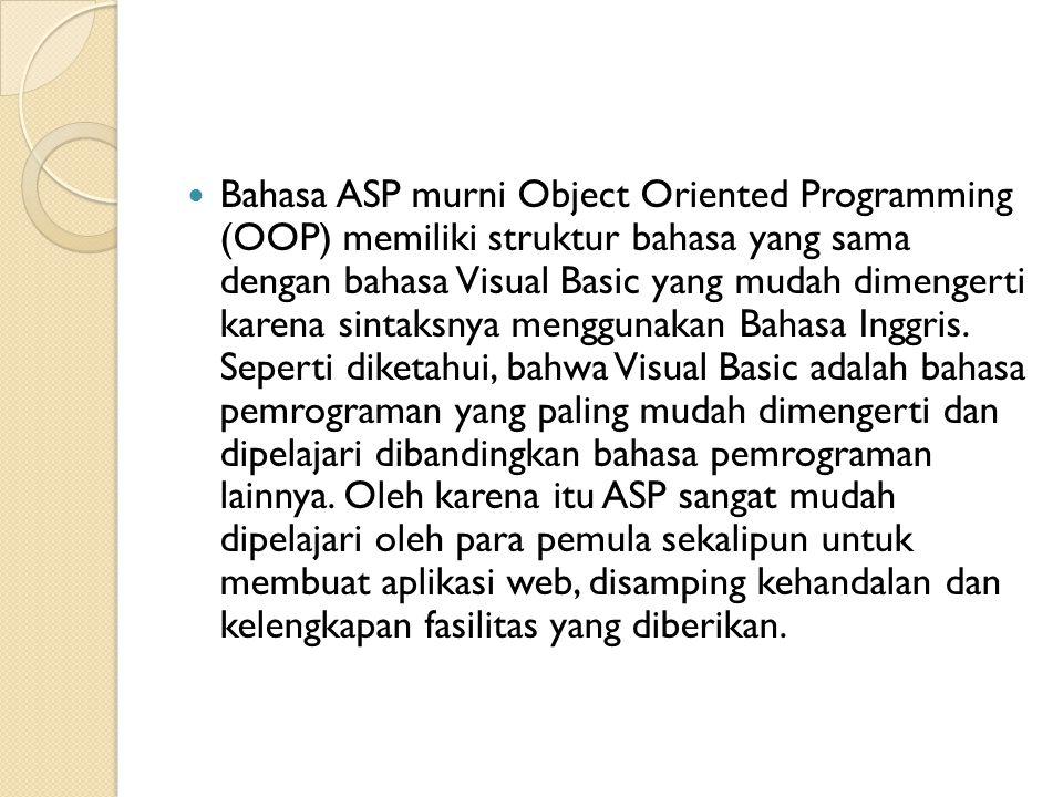 Bahasa ASP murni Object Oriented Programming (OOP) memiliki struktur bahasa yang sama dengan bahasa Visual Basic yang mudah dimengerti karena sintaksnya menggunakan Bahasa Inggris.