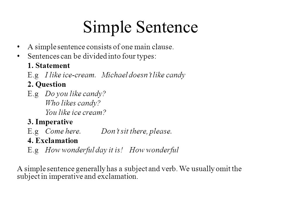 Simple Sentence A simple sentence consists of one main clause.