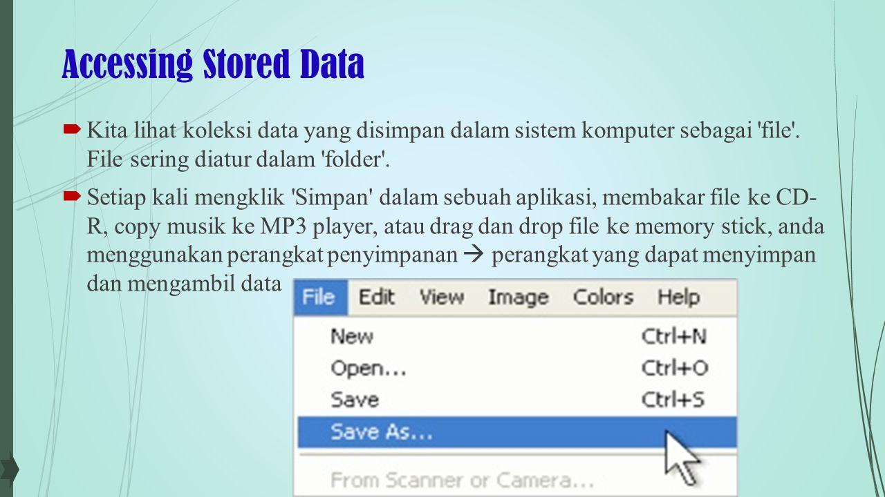 Accessing Stored Data Kita lihat koleksi data yang disimpan dalam sistem komputer sebagai file . File sering diatur dalam folder .