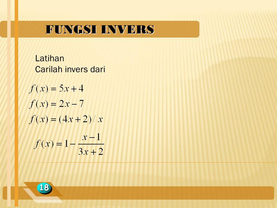 FUNGSI INVERS Latihan Carilah invers dari 18