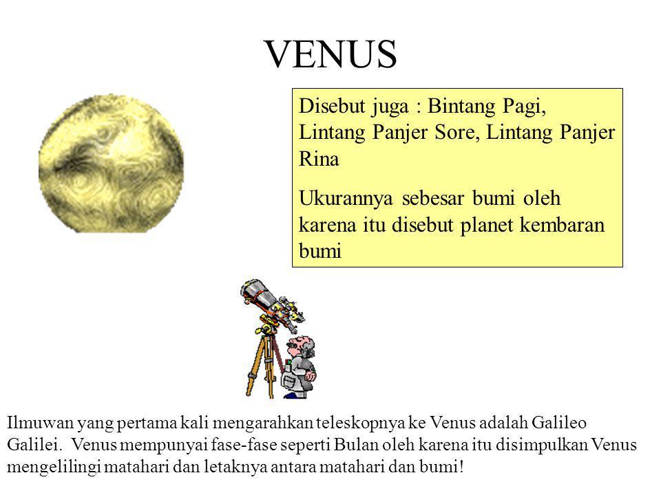 VENUS Disebut juga : Bintang Pagi, Lintang Panjer Sore, Lintang Panjer Rina. Ukurannya sebesar bumi oleh karena itu disebut planet kembaran bumi.