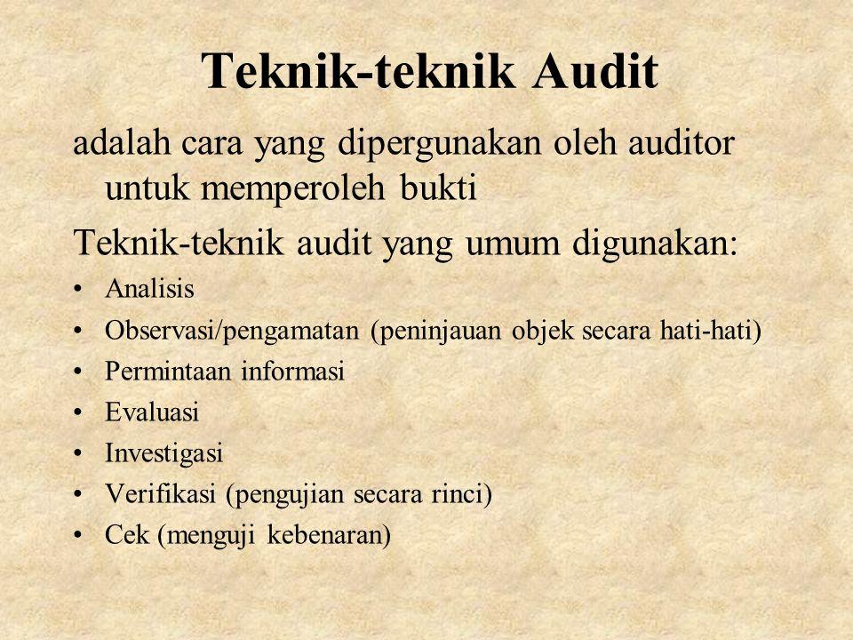 Teknik-teknik Audit adalah cara yang dipergunakan oleh auditor untuk memperoleh bukti. Teknik-teknik audit yang umum digunakan: