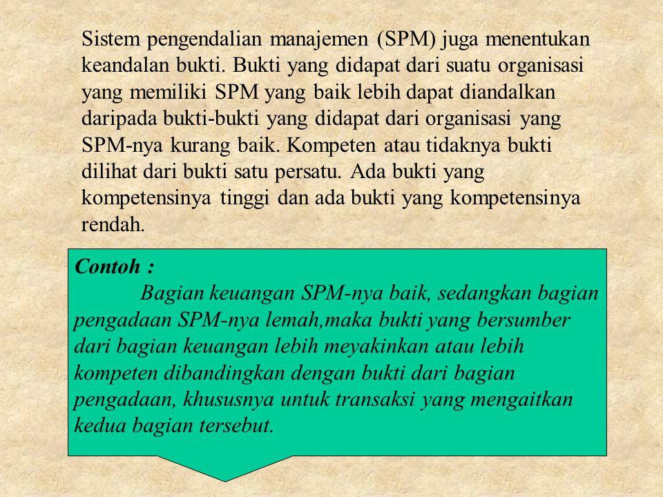 Sistem pengendalian manajemen (SPM) juga menentukan keandalan bukti