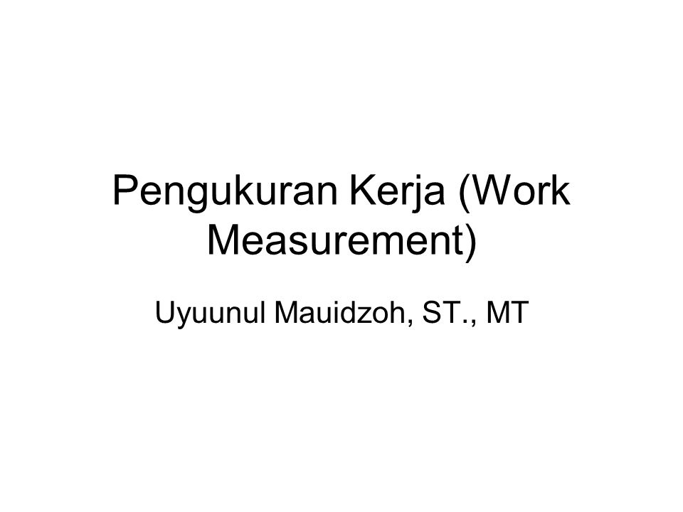 Pengukuran Kerja (Work Measurement)