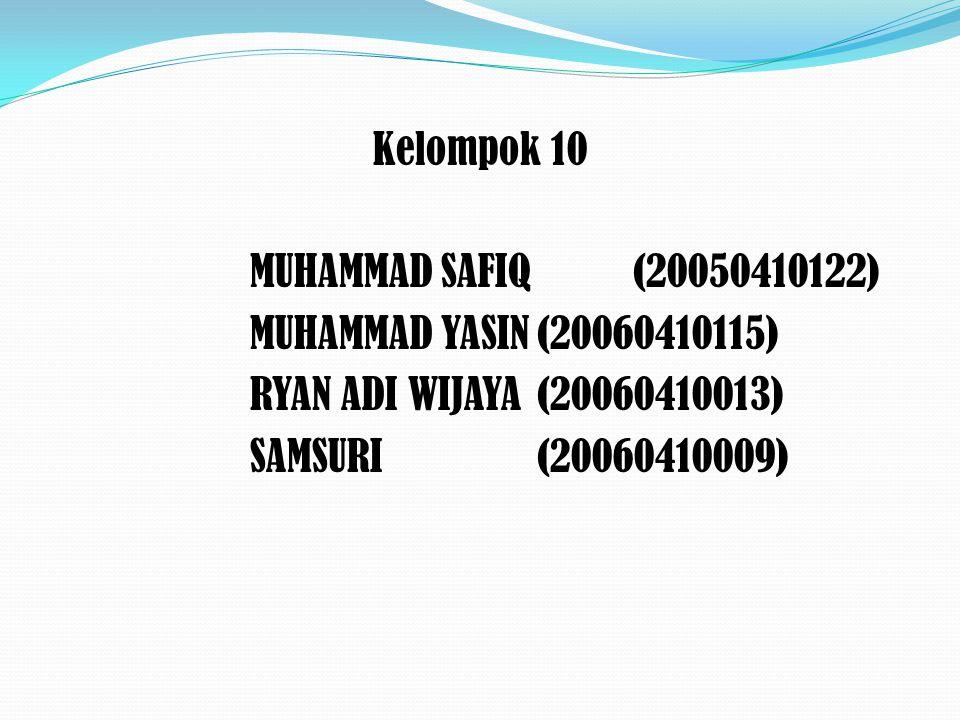 Kelompok 10 MUHAMMAD SAFIQ (20050410122) MUHAMMAD YASIN (20060410115) RYAN ADI WIJAYA (20060410013) SAMSURI (20060410009)