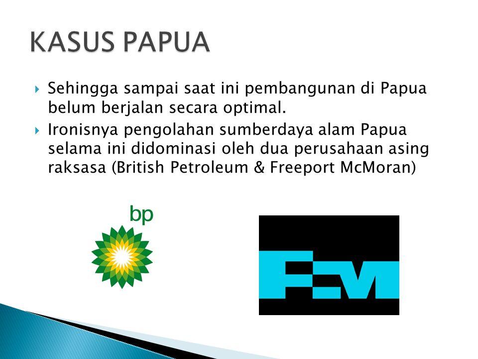 KASUS PAPUA Sehingga sampai saat ini pembangunan di Papua belum berjalan secara optimal.