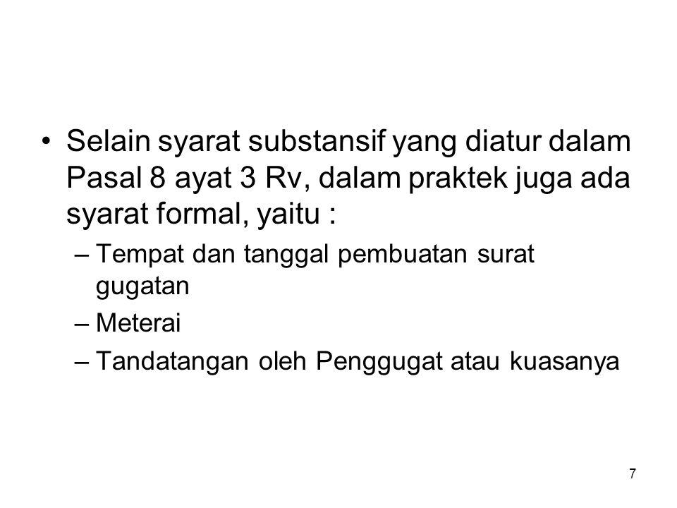 Selain syarat substansif yang diatur dalam Pasal 8 ayat 3 Rv, dalam praktek juga ada syarat formal, yaitu :