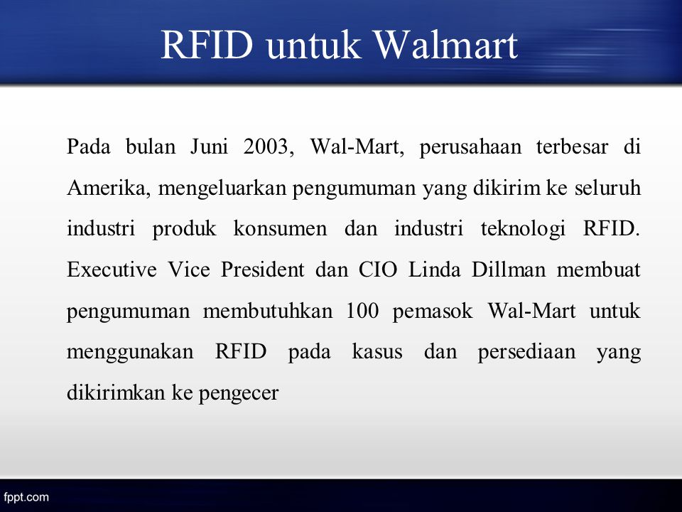 rfid case study wal-mart Fortune — in june 2003, linda dillman, then cio of walmart , laid down the hammerat a retail supply chain trade group meeting, she revealed that the retailer would require its suppliers to apply radio frequency identification, or rfid, tags to pallets and cases of goods sent to its distribution centers.