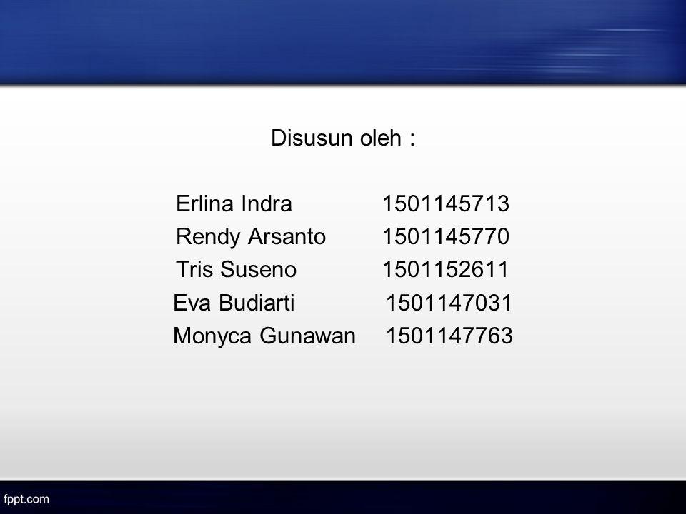 Disusun oleh : Erlina Indra 1501145713. Rendy Arsanto 1501145770. Tris Suseno 1501152611. Eva Budiarti 1501147031.