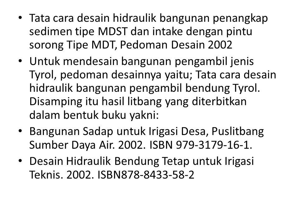 Tata cara desain hidraulik bangunan penangkap sedimen tipe MDST dan intake dengan pintu sorong Tipe MDT, Pedoman Desain 2002
