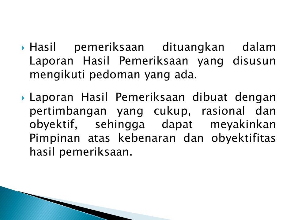 Hasil pemeriksaan dituangkan dalam Laporan Hasil Pemeriksaan yang disusun mengikuti pedoman yang ada.