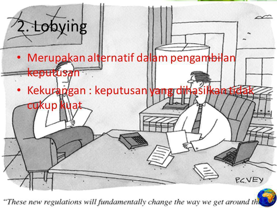 2. Lobying Merupakan alternatif dalam pengambilan keputusan