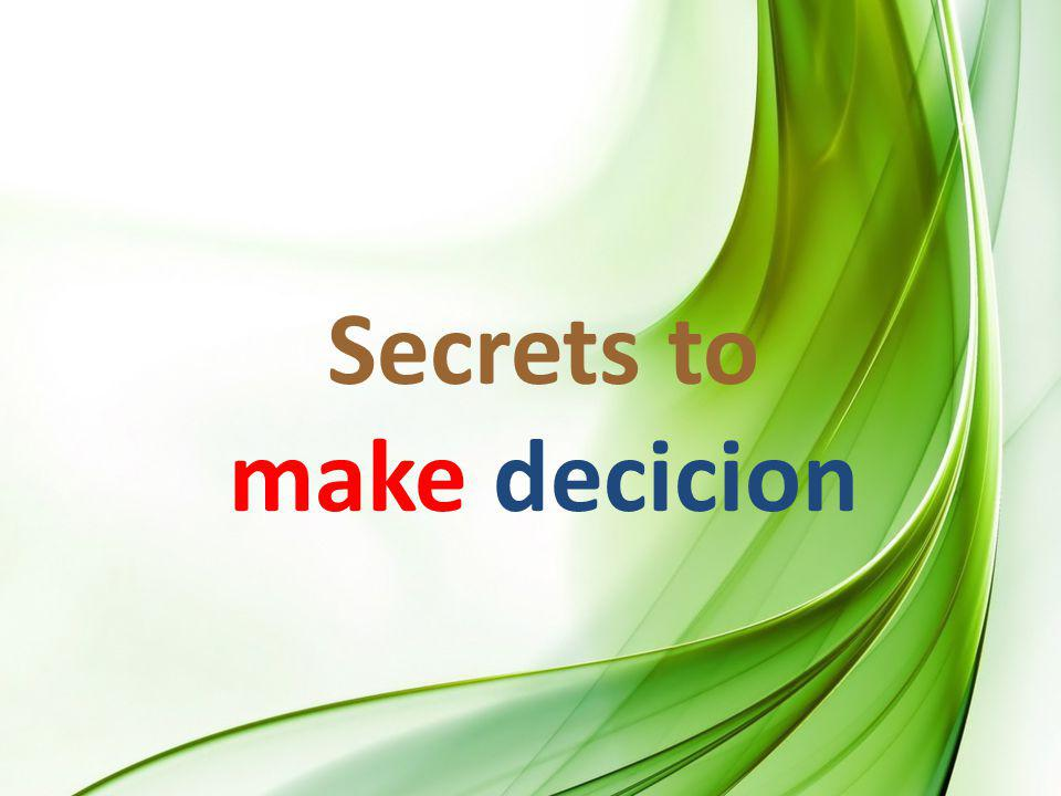 Secrets to make decicion