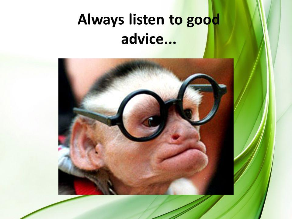 Always listen to good advice...