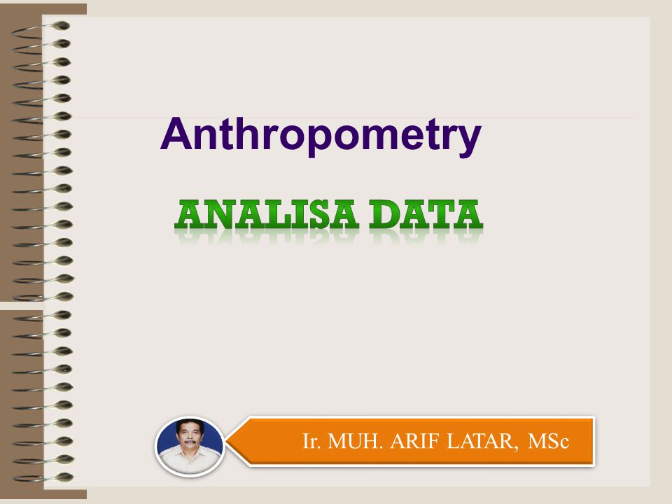 Anthropometry Analisa data Ir. MUH. ARIF LATAR, MSc