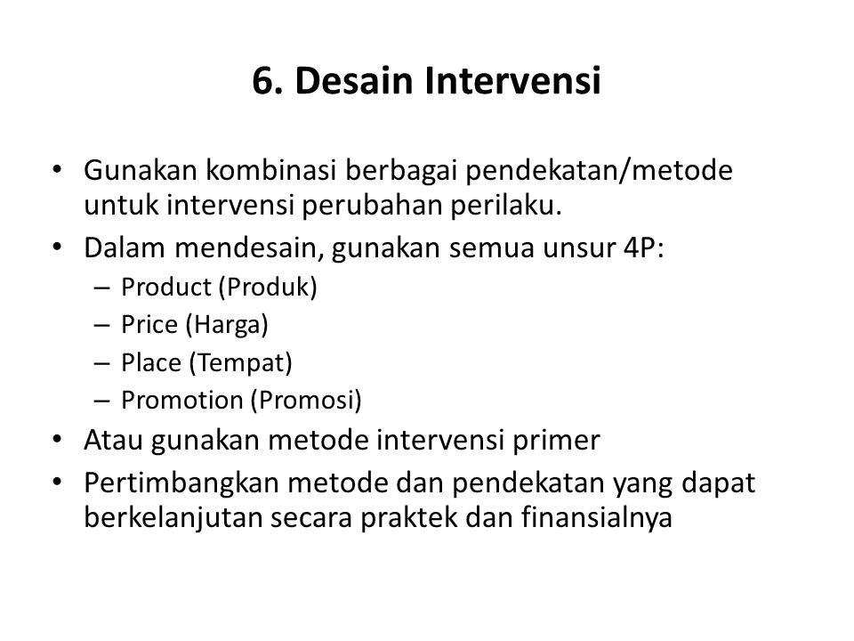 6. Desain Intervensi Gunakan kombinasi berbagai pendekatan/metode untuk intervensi perubahan perilaku.