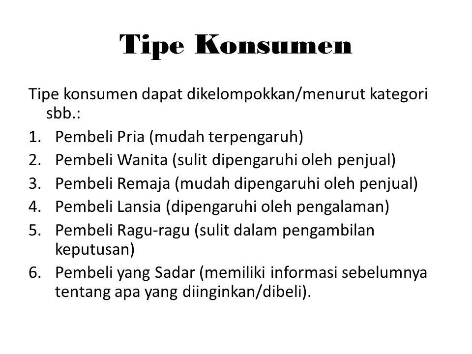 Tipe Konsumen Tipe konsumen dapat dikelompokkan/menurut kategori sbb.: