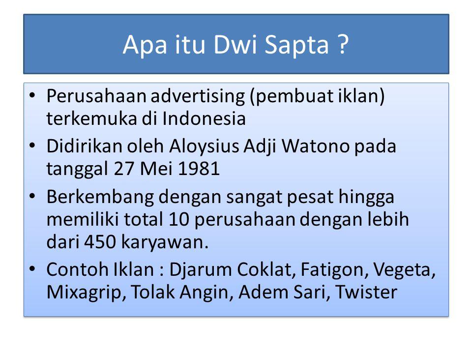 Apa itu Dwi Sapta Perusahaan advertising (pembuat iklan) terkemuka di Indonesia. Didirikan oleh Aloysius Adji Watono pada tanggal 27 Mei 1981.