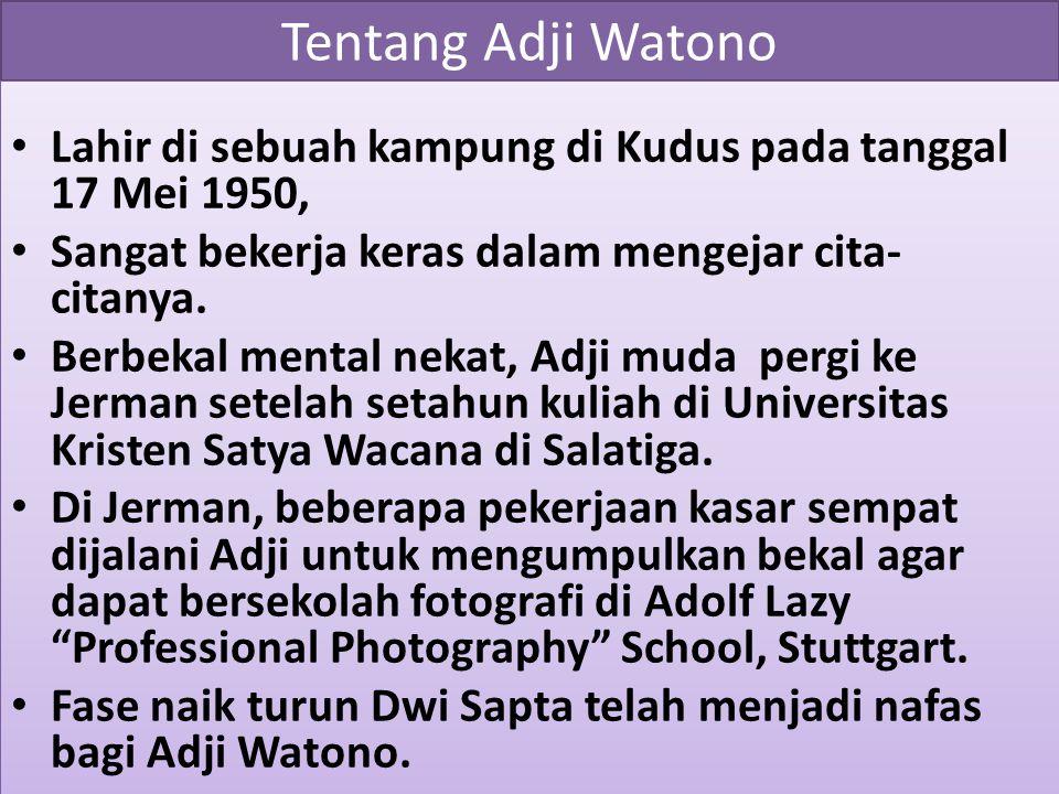 Tentang Adji Watono Lahir di sebuah kampung di Kudus pada tanggal 17 Mei 1950, Sangat bekerja keras dalam mengejar cita-citanya.