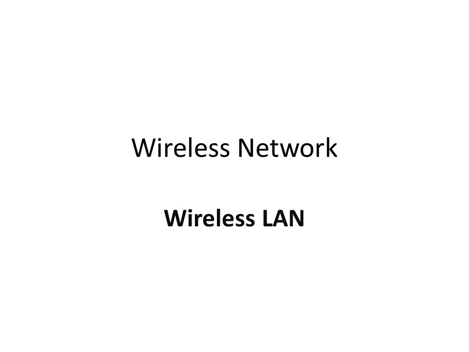 Wireless Network Wireless LAN