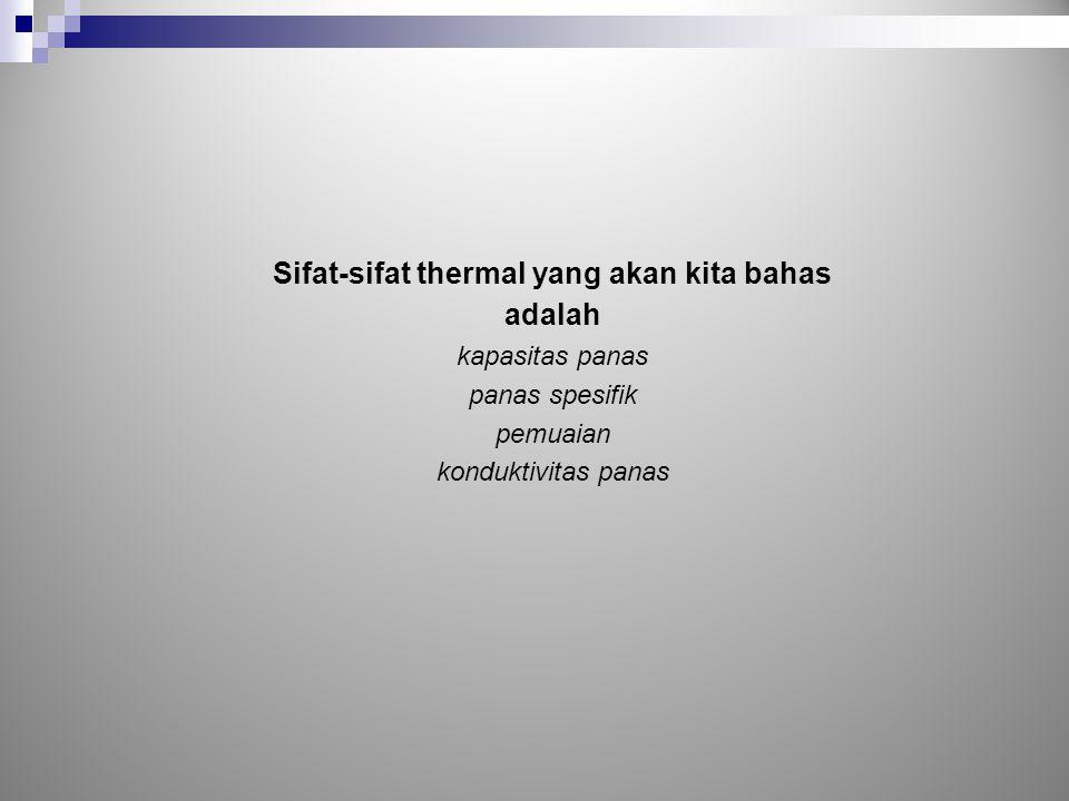 Sifat-sifat thermal yang akan kita bahas adalah