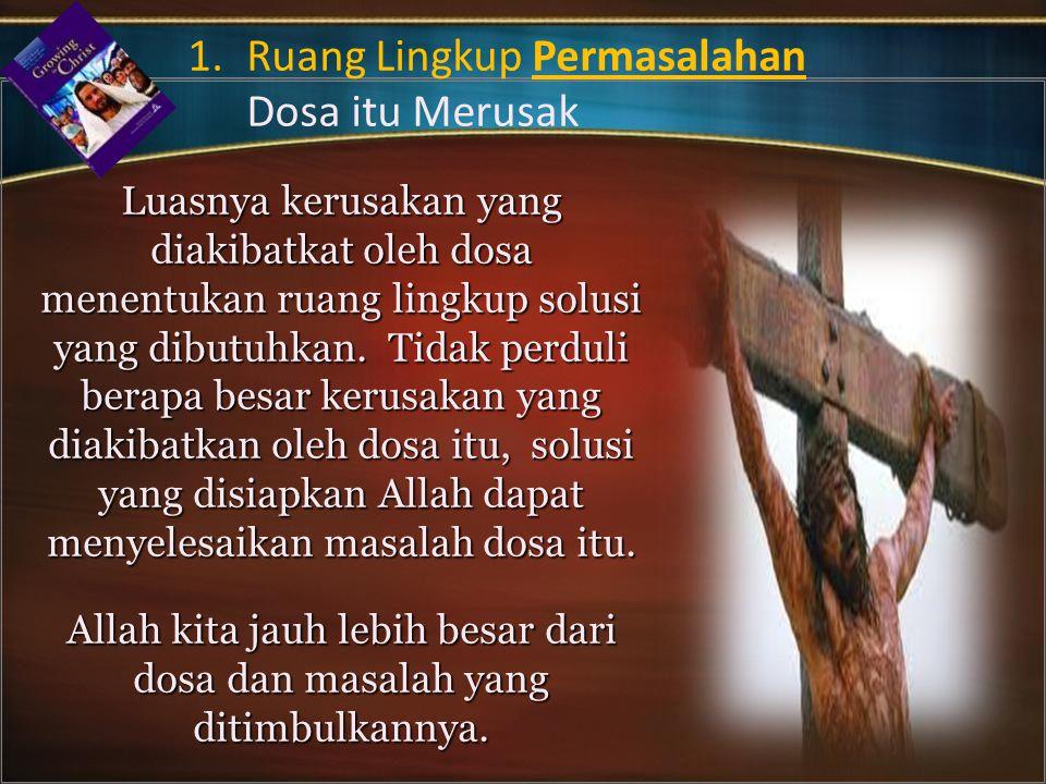 Allah kita jauh lebih besar dari dosa dan masalah yang ditimbulkannya.