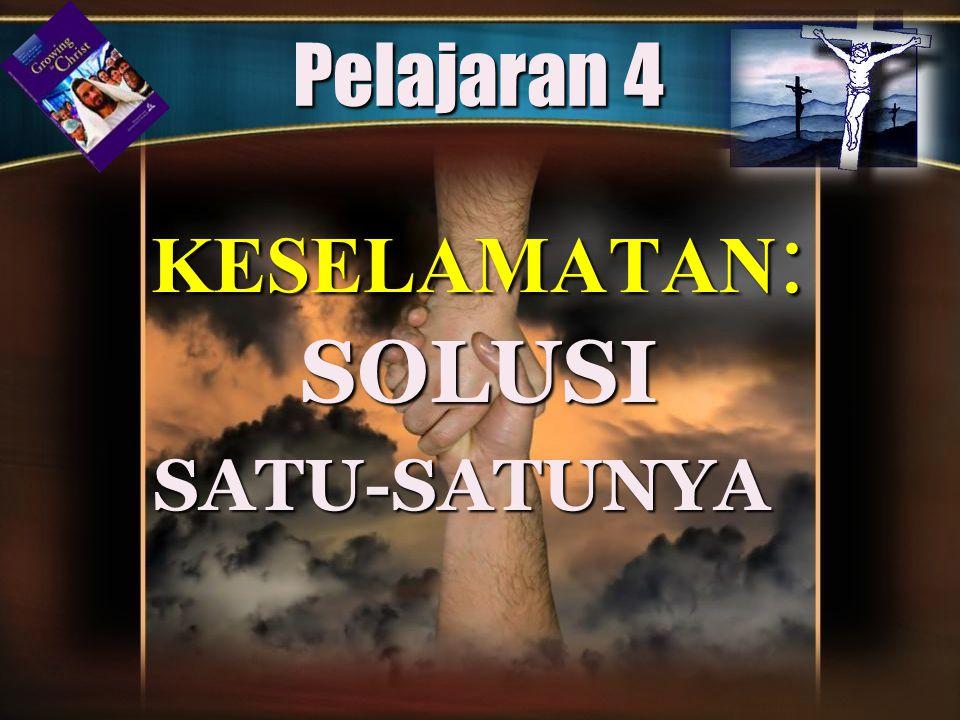 Pelajaran 4 KESELAMATAN: SOLUSI SATU-SATUNYA