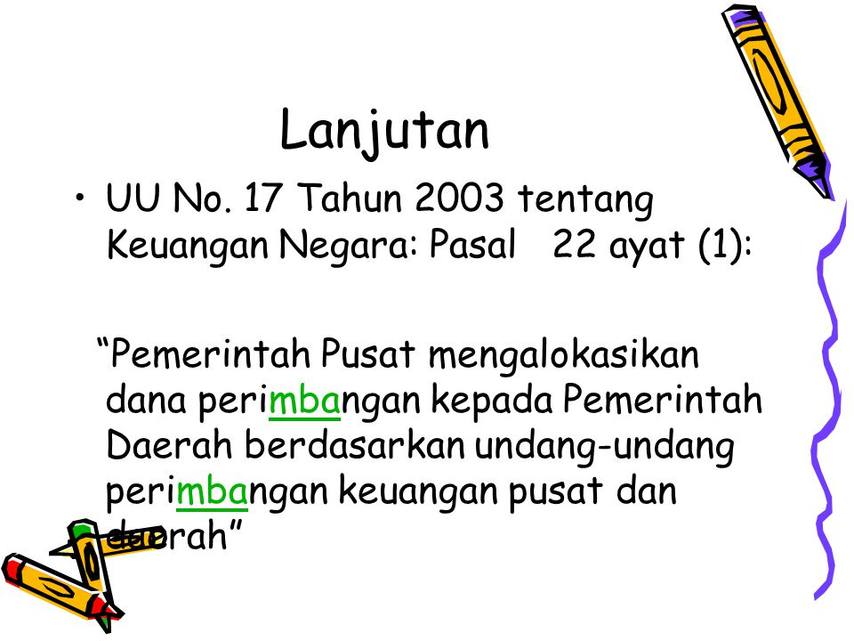 Lanjutan UU No. 17 Tahun 2003 tentang Keuangan Negara: Pasal 22 ayat (1):