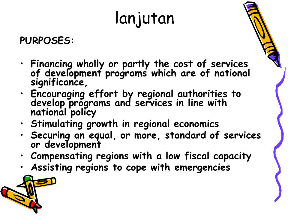 lanjutan PURPOSES: Financing wholly or partly the cost of services of development programs which are of national significance,