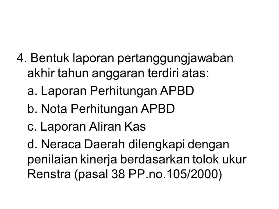 4. Bentuk laporan pertanggungjawaban akhir tahun anggaran terdiri atas: