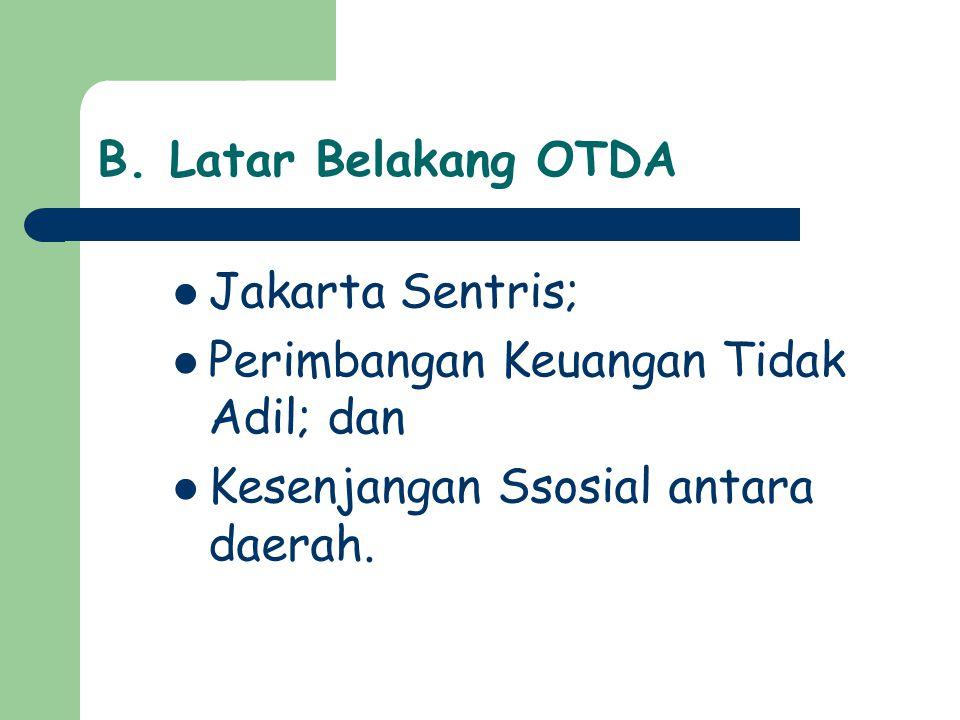 B. Latar Belakang OTDA Jakarta Sentris; Perimbangan Keuangan Tidak Adil; dan.