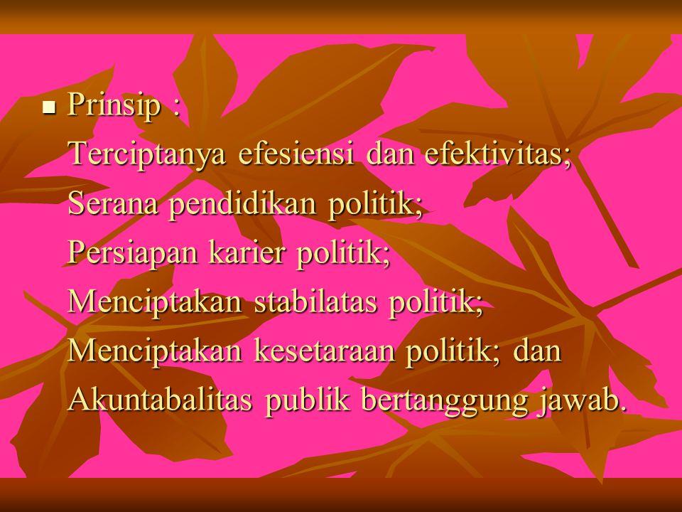 Prinsip : Terciptanya efesiensi dan efektivitas; Serana pendidikan politik; Persiapan karier politik;