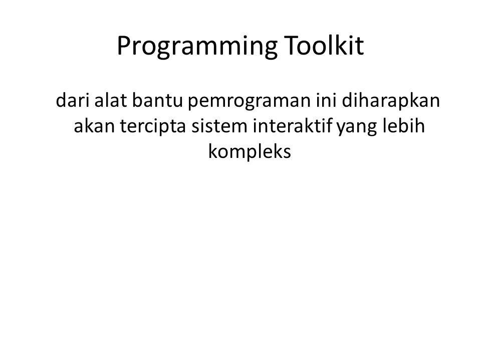 Programming Toolkit dari alat bantu pemrograman ini diharapkan akan tercipta sistem interaktif yang lebih kompleks.