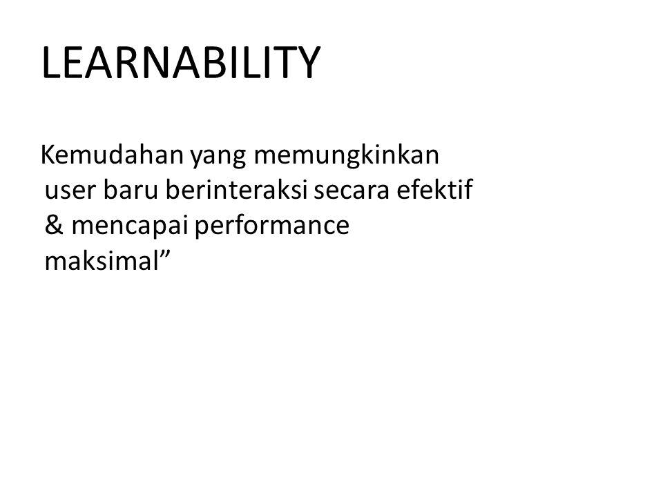 LEARNABILITY Kemudahan yang memungkinkan user baru berinteraksi secara efektif & mencapai performance maksimal