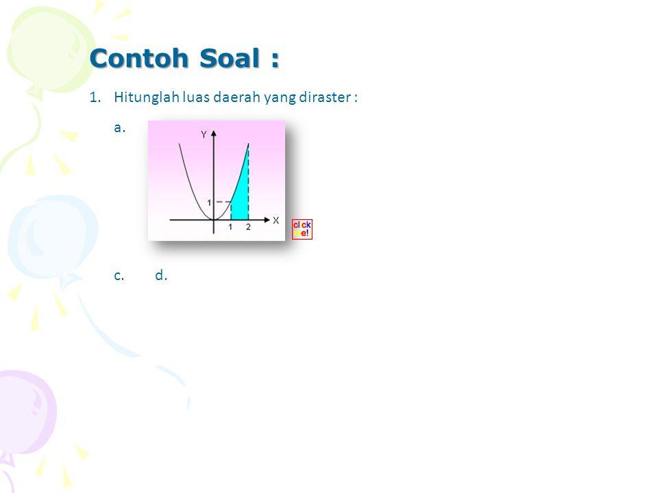Contoh Soal : Hitunglah luas daerah yang diraster : a. b. c. d.