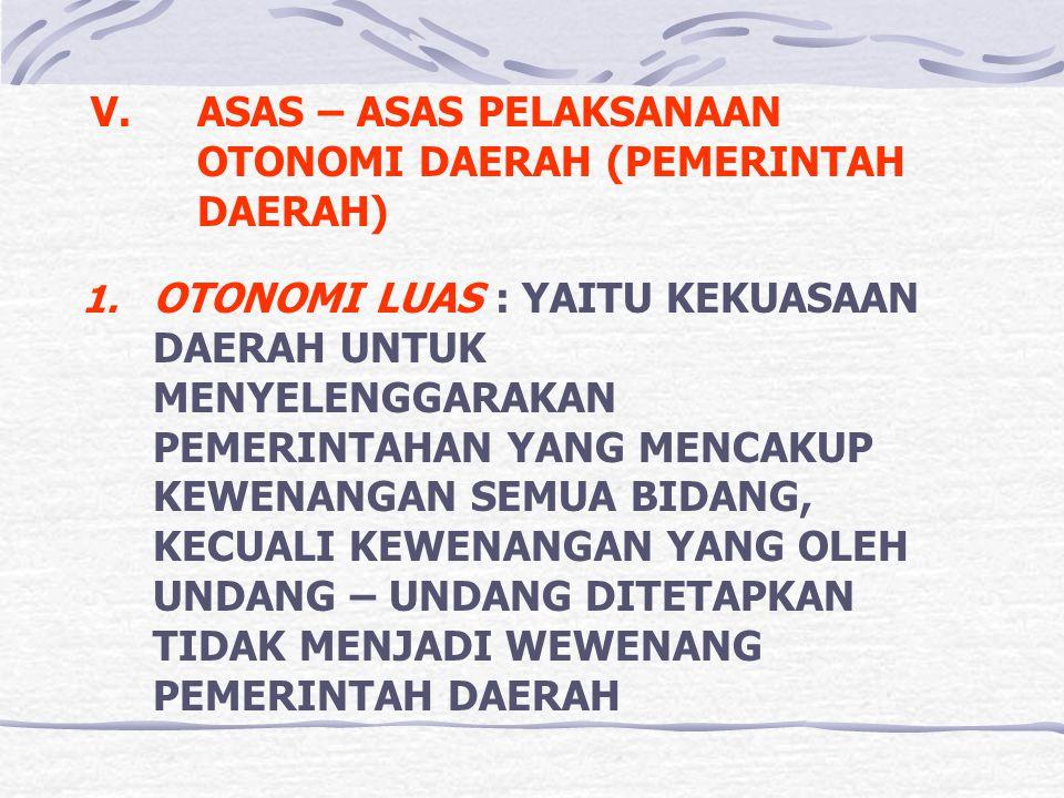 V. ASAS – ASAS PELAKSANAAN OTONOMI DAERAH (PEMERINTAH DAERAH)