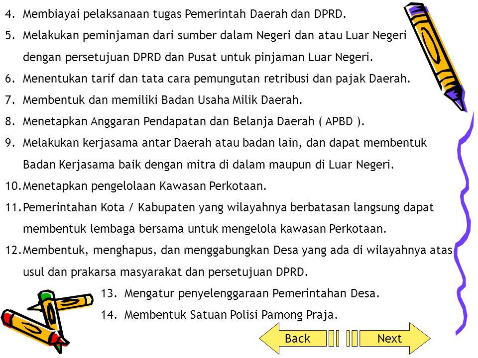 Membiayai pelaksanaan tugas Pemerintah Daerah dan DPRD.